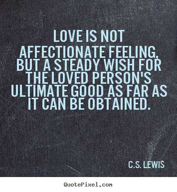 Cs Lewis Love Quotes New Love Quote  Love Is Not Affectionate Feeling But A Steady Wish For