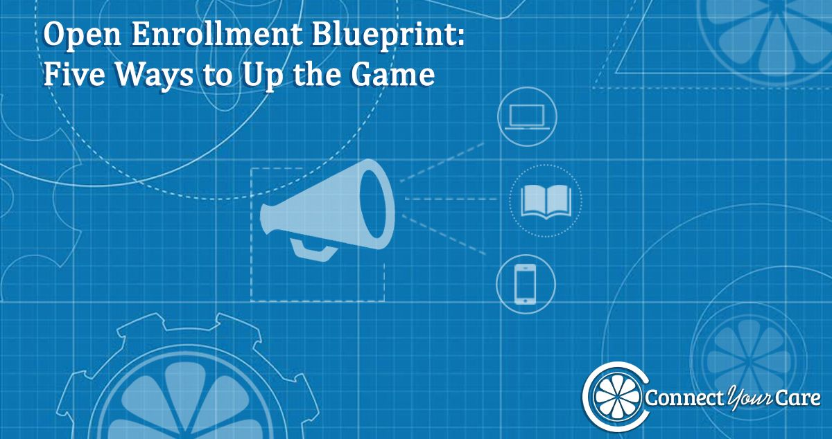 Open Enrollment Blueprint 5 Ways to Up the Game -- ConnectYourCare - new blueprint wealth australia