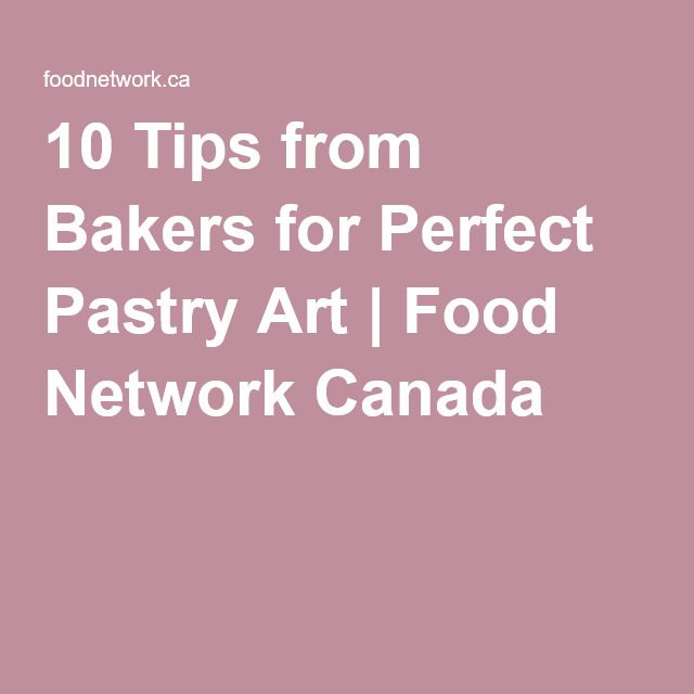 10 Tips from Bakers for Perfect Pastry Art | Food Network Canada