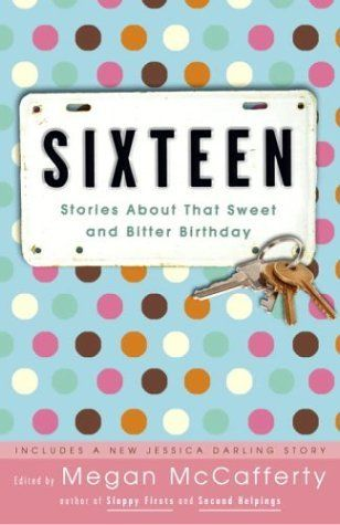 Sixteen: Stories About That Sweet and Bitter Birthday by Megan Mccafferty, http://www.amazon.com/dp/B0012SMGN8/ref=cm_sw_r_pi_dp_dKL8sb1AA22BD