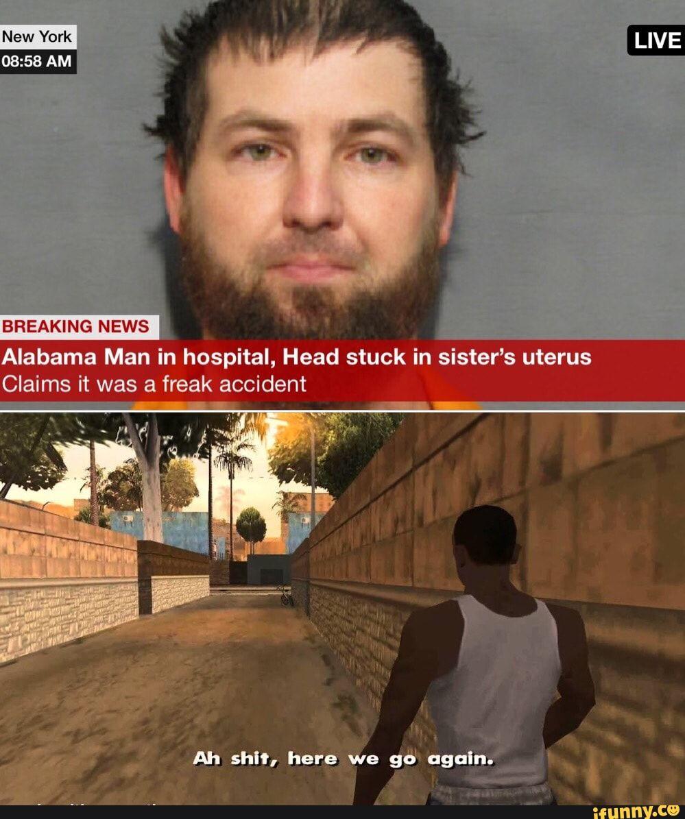 Breaking News Alabama Man In Hospital Head Stuck In Sister S