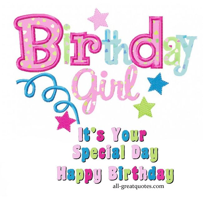 Happy Birthday Quotes For Special Girl: Birthday Girl, It's Your Special Day .. Happy Birthday