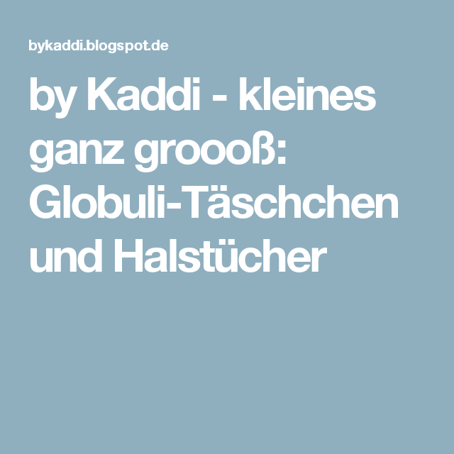 by Kaddi - kleines ganz groooß: Globuli-Täschchen und Halstücher