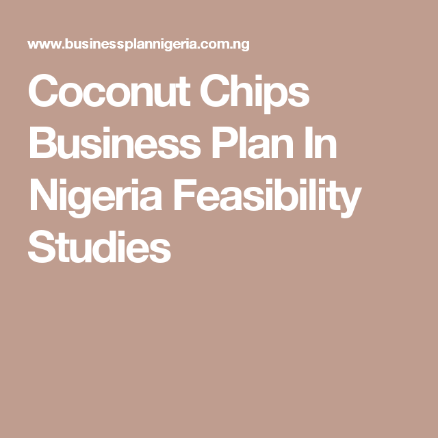 Coconut Chips Business Plan In Nigeria Feasibility Studies