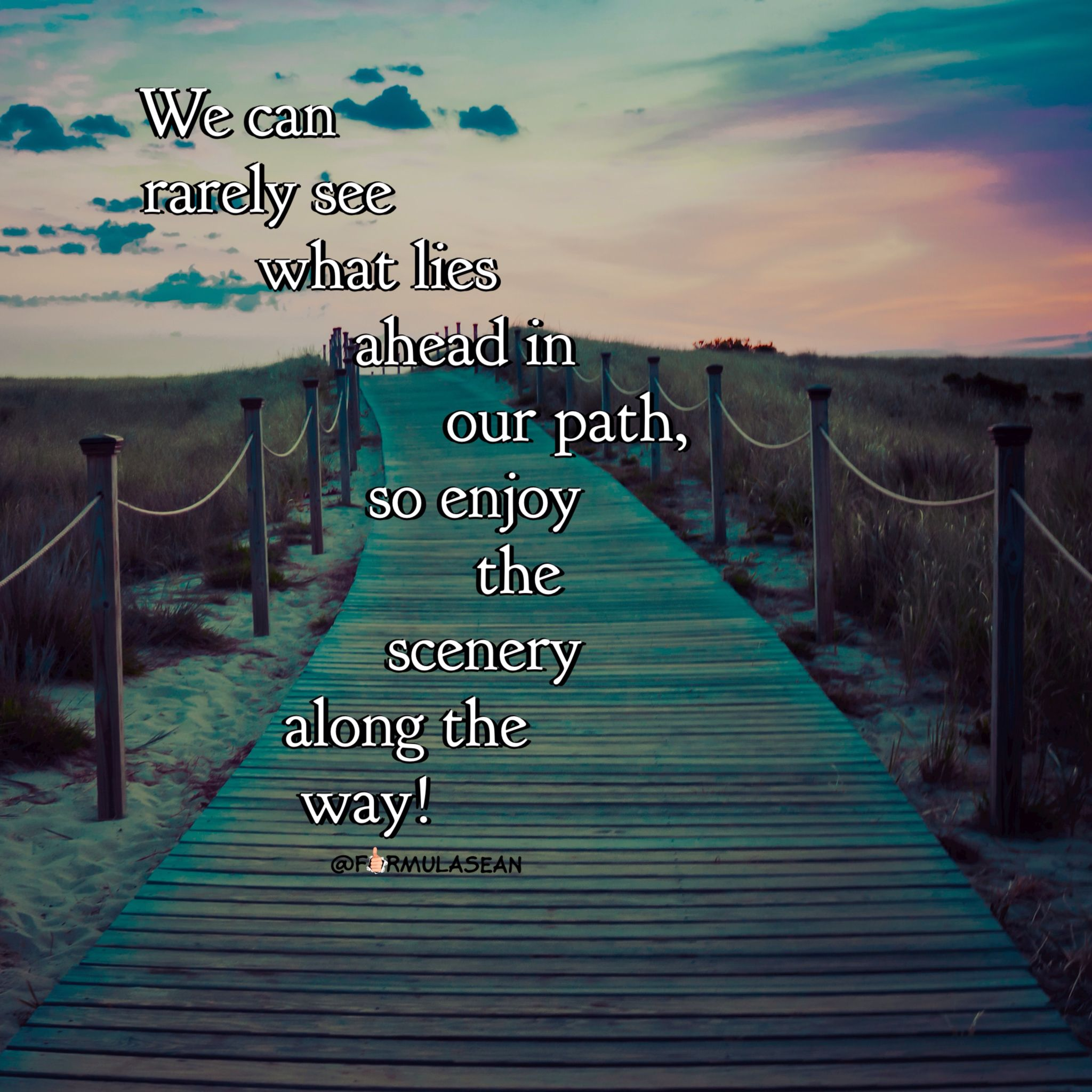 Scenic quotes daily inspirational quotations and sayings on - We Can Rarely See What Lies Ahead In Our Path So Enjoy The Scenery Along The Way Motivational Quote Inspirational Quote Open Mindset Believe