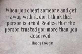 Never break someone's trust by lying or cheating them