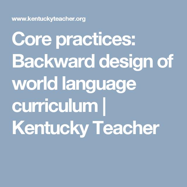 Core Practices Backward Design Of World Language Curriculum - World language curriculum