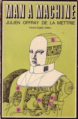 Julien Offray de La Mettrie: Man a Machine (1747-) [