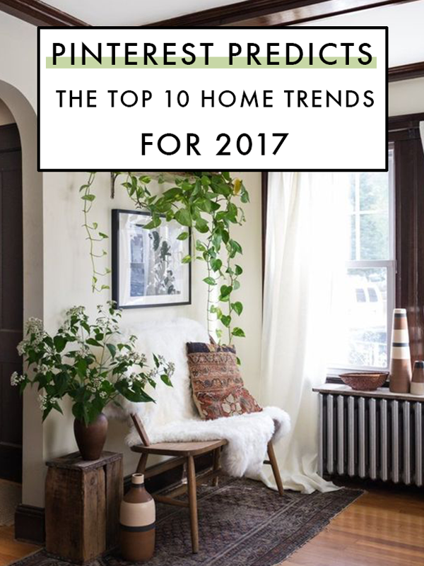 Pinterest Predicts The Top Home Trends Of 2017 Home Trends Home