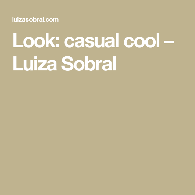Look: casual cool – Luiza Sobral