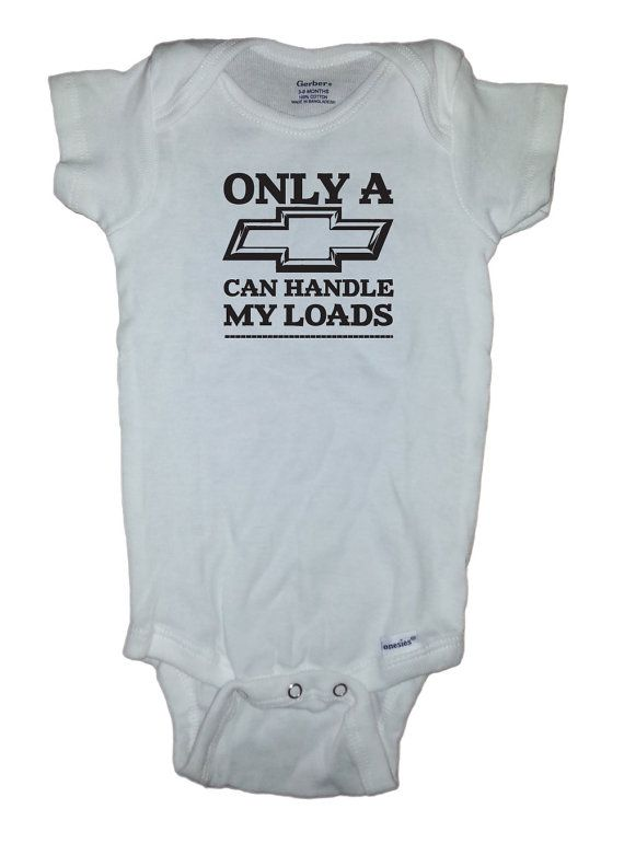 84f79ee22 Baby Onesie Only a (Pick Your Favorite Car) Can Handle My Loads Onesie For  those new Ford, Chevy, or Dodge fans in your life. This is a white