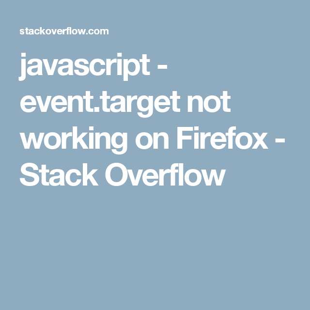 javascript - event target not working on Firefox - Stack