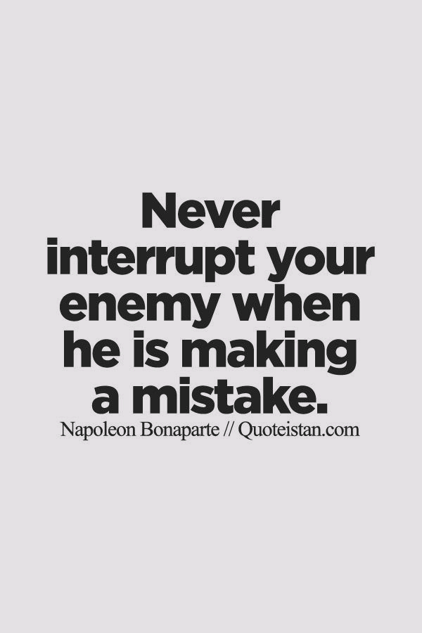 Never Interrupt Your Enemy When He Is Making A Mistake Enemies Quotes Revenge Quotes Quirky Quotes