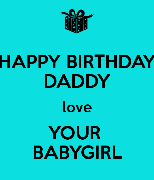 HAPPY BIRTHDAY DADDY Love YOUR BABYGIRL