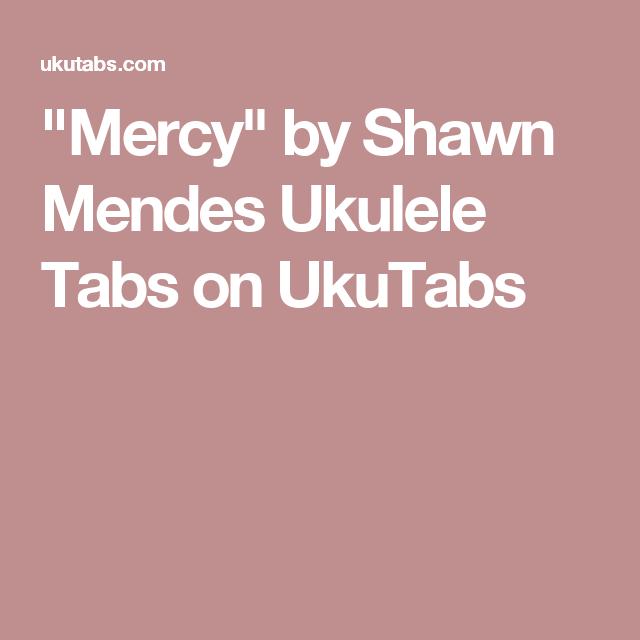 Mercy By Shawn Mendes Ukulele Tabs On Ukutabs Ukulele Pinterest