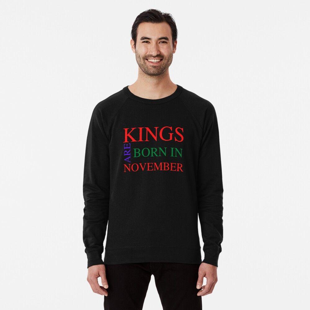 Kings Are Born In November Lightweight Sweatshirt By Allteeshirts Lightweight Sweatshirts Sweatshirts Sweatshirt Designs [ 1000 x 1000 Pixel ]