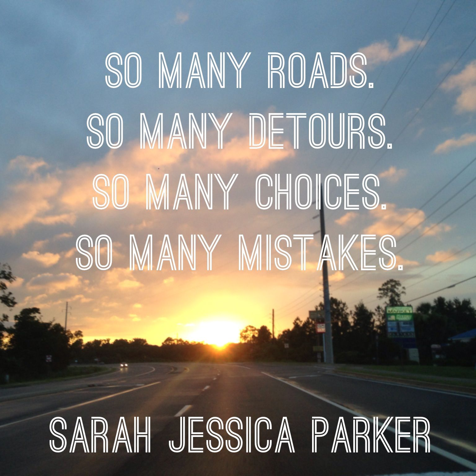 Favorite Quotation Sarah Jessica Parker Quote About Roads  Just Saying Stuff