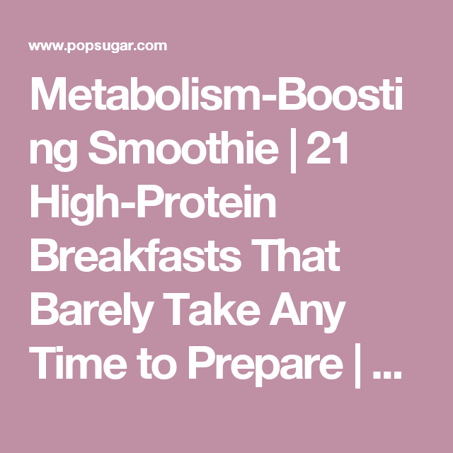 Metabolism-Boosting Smoothie   21 High-Protein Breakfasts That Barely Take Any Time to Prepare   POPSUGAR Fitness