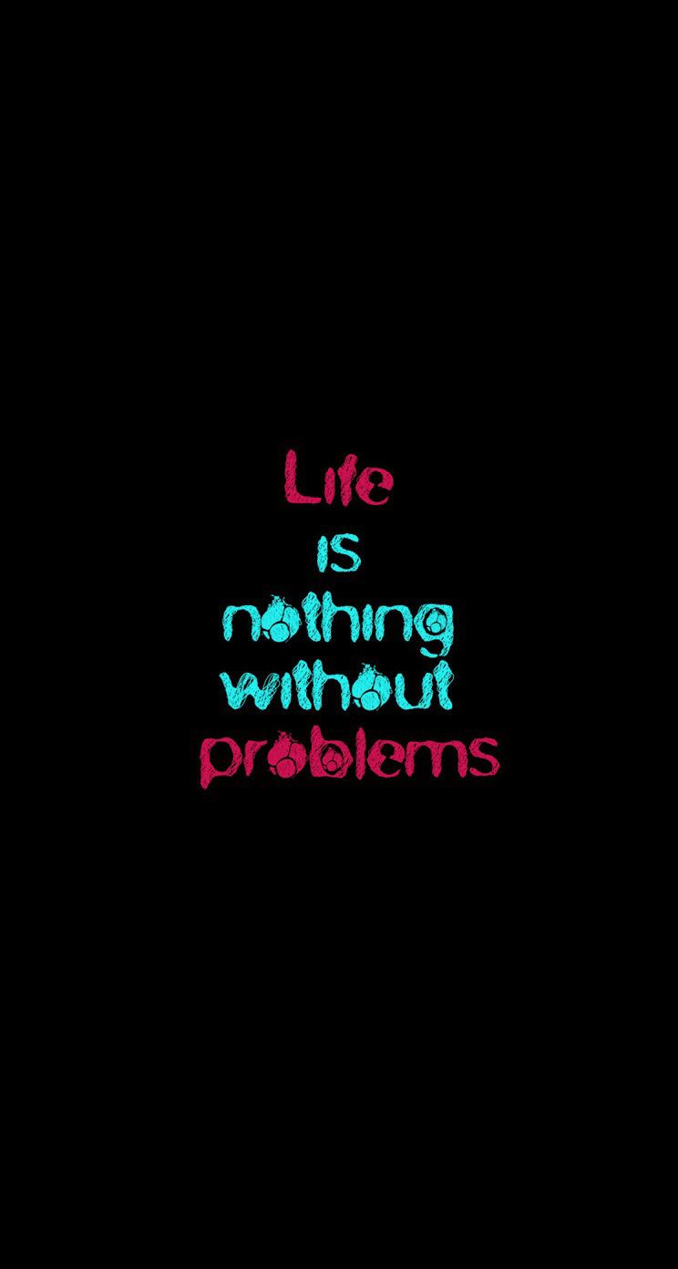 LIFE IS NOTHING WITHOUT PROBLEMS