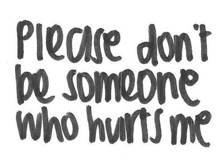 Please Dont Be Someone Who Hurts Me True Shit Pinterest Love