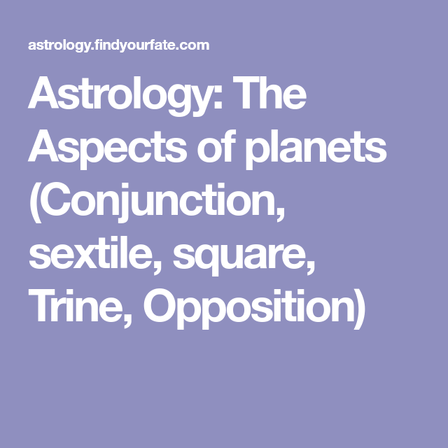Astrology: The Aspects of planets (Conjunction, sextile