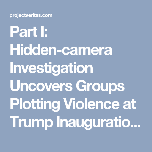 Part I: Hidden-camera Investigation Uncovers Groups Plotting Violence at Trump Inauguration | Project Veritas