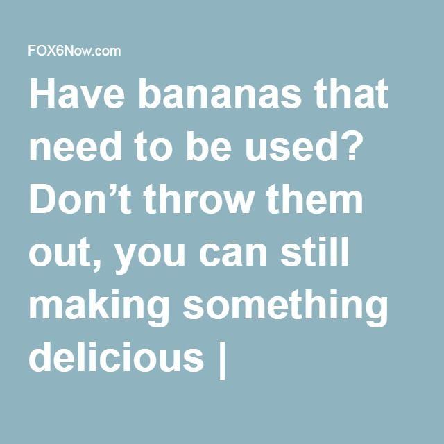 Have bananas that need to be used? Don't throw them out, you can still making something delicious | FOX6Now.com