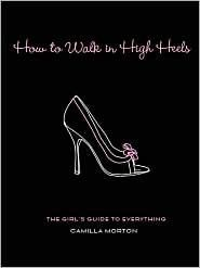 how to walk in high heels a great book on how to be a lady!