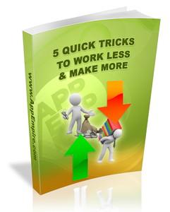 5 Quick Tricks to Work Less and Earn More