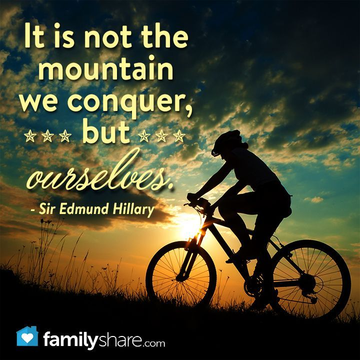 Bike Quotes: It Is Not The Mountain We Conquer, But Ourselves.