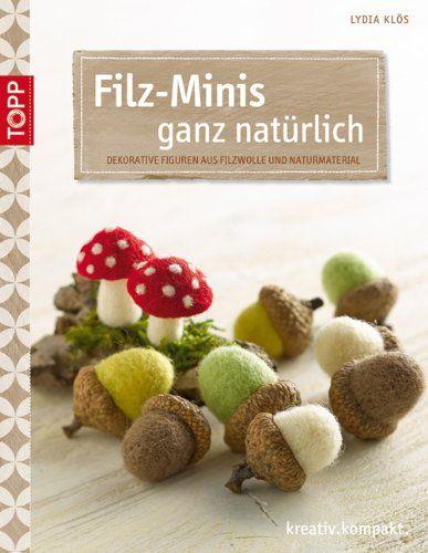 Filz-Minis ganz natürlich: Dekorative Figuren aus Filzwolle und Naturmaterial: Amazon.de: Lydia Klös: Bücher