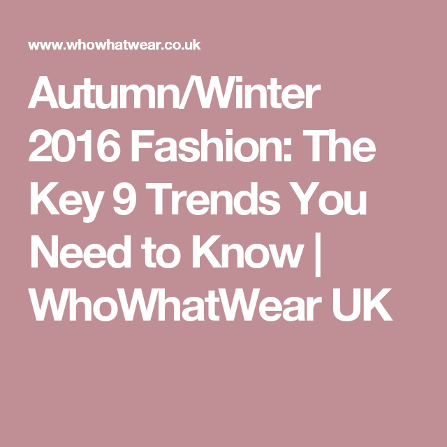 Autumn/Winter 2016 Fashion: The Key 9 Trends You Need to Know | WhoWhatWear UK