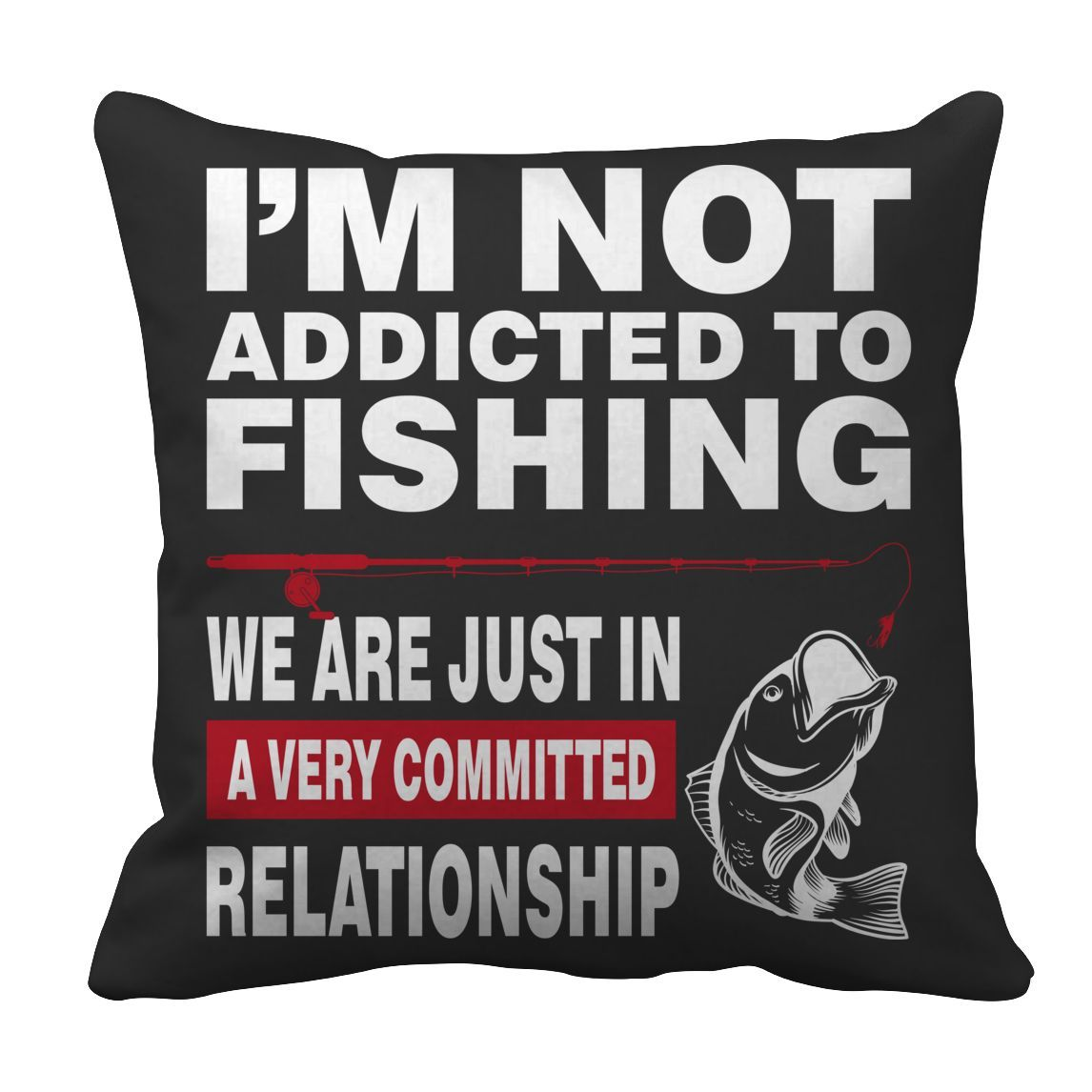 Funny Fishing Pillow Case I M Not Addicted To