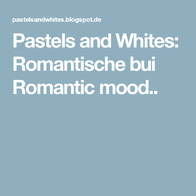 Pastels and Whites: Romantische bui Romantic mood..