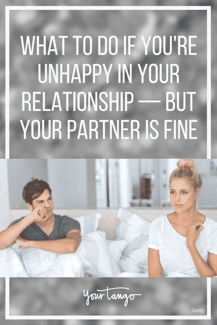 What To Do If Youre Unhappy In Your Relationship — But