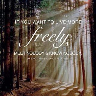 Quote of the Day: 'If you want to live more freely, meet nobody and know nobody.' - His Holiness Younus AlGohar