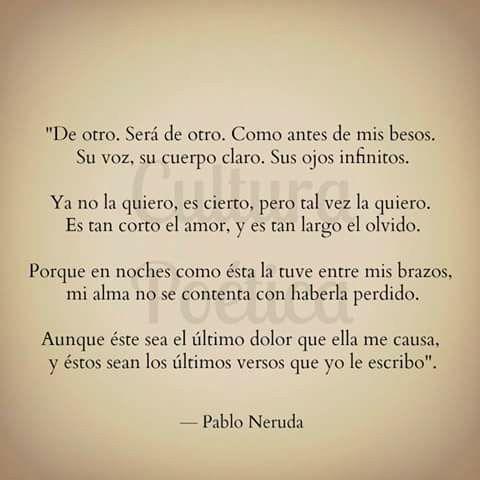 Es tan corto el amor y es tan largo el olvido Pablo Neruda