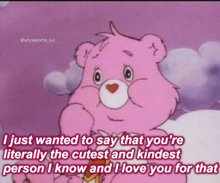 We Stan Care Bears Don T Forget To Tag Someone Ok Imma Go On A Little Rant Her Love You Cute Cute Love Memes Flirty Memes