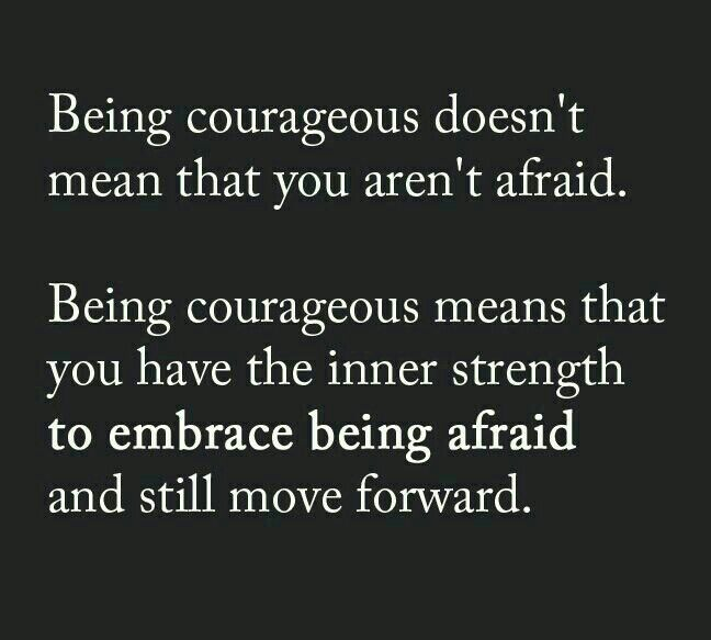Being courageous. ......