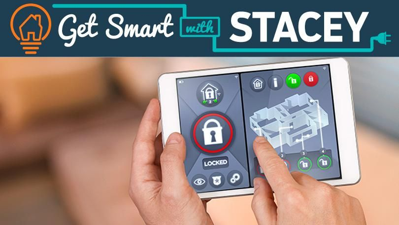 Get Smart With Stacey: What to Consider When Building a Connected Home
