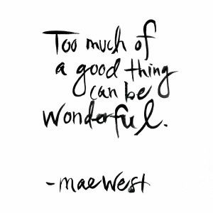 Too Much Of A Good Thing Can Be Wonderful Best Quotes Inspirational Words Quotable Quotes