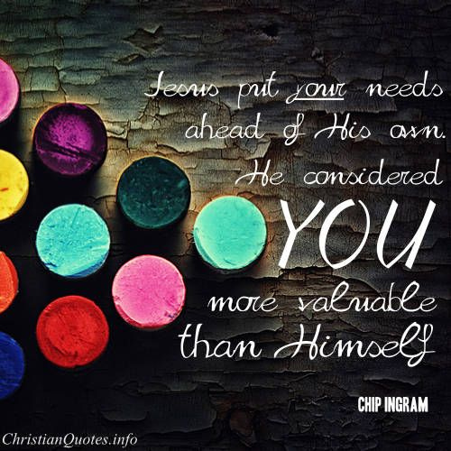 Jesus Inspirational Quotes New Chip Ingram Quote  Jesus Considers You Valuable  For More