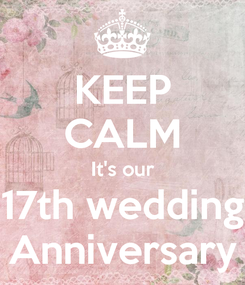 Poster KEEP CALM It's our 17th wedding Anniversary