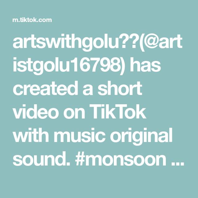 Artswithgolu Artistgolu16798 Has Created A Short Video On Tiktok With Music Original Sound Monsoon 1millionaudition The Originals Sound Make You Smile