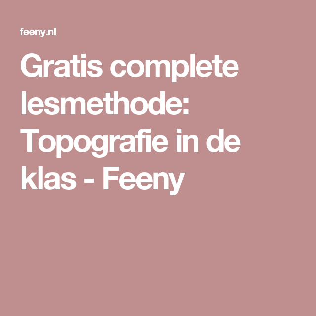gratis complete lesmethode: topografie in de klas - feeny | klas