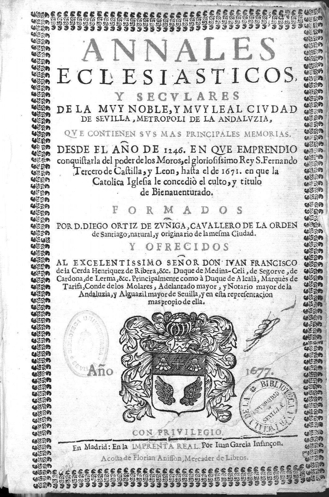Anales eclesiasticos y seculares de la muy noble y muy leal ciudad de Sevilla ... que contienen sus mas principales memorias desde el año de 1246... hasta el de 1671... Año 1677