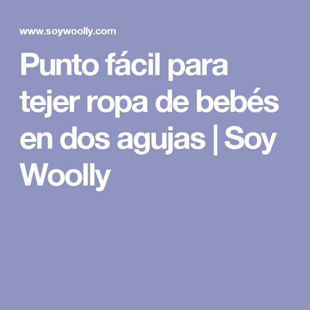 Punto fácil para tejer ropa de bebés en dos agujas | Soy Woolly ...