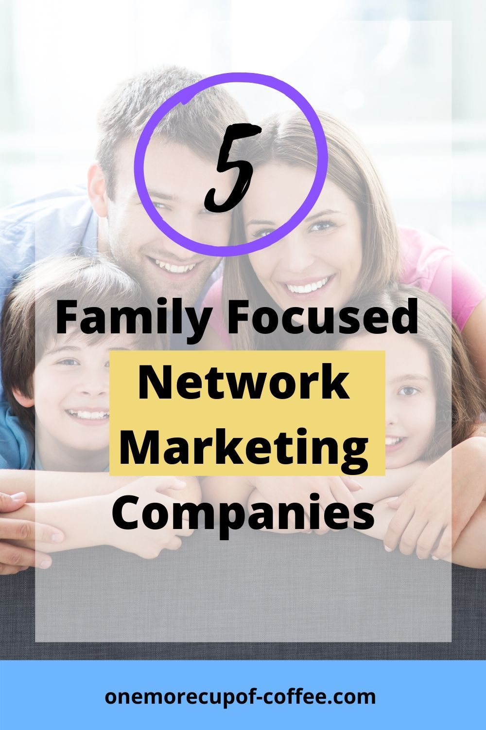 5 Family Focused Network Marketing Companies One More