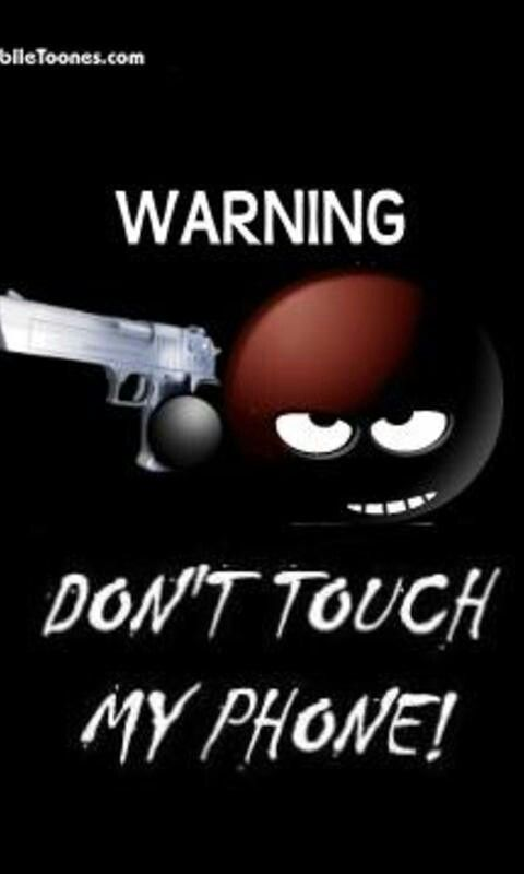 Just Dont Touch My Phone