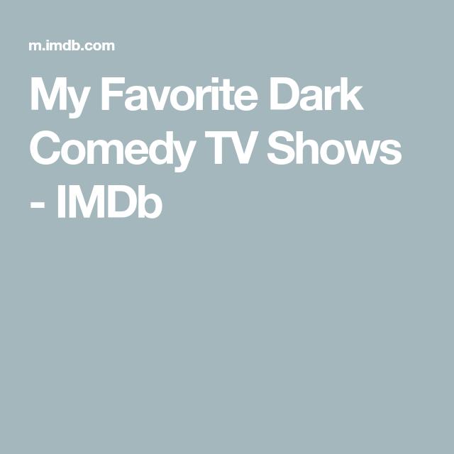 My Favorite Dark Comedy TV Shows - IMDb | Netflix in 2019 | Comedy